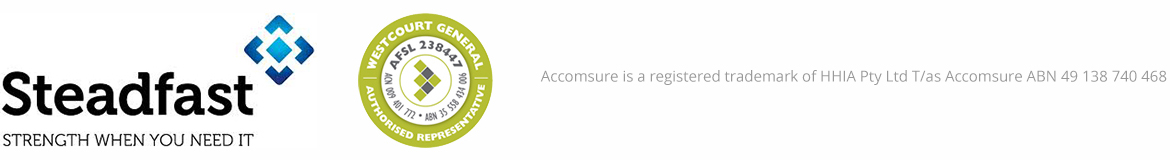 Steadfast - Strength when you need it / Westcourt General Authorised Representative / Westcourt General Authorised Representative. Accomsure is a registered trademark of HHIA Pty Ltd T/as Accomsure ABN 49 138 740 468